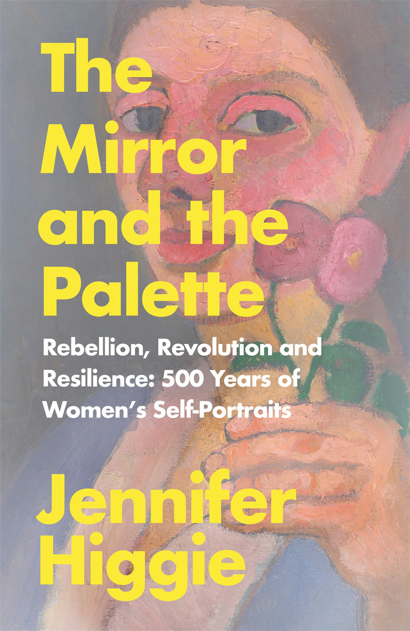 The Mirror And The Palette Jennifer Higgie